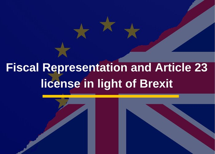Fiscal Representation and Article 23 license in light of Brexit